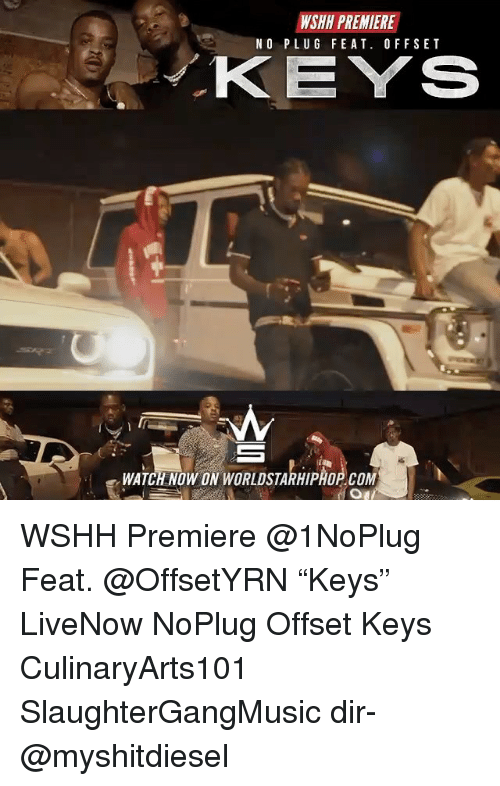 "Plugging: WSHH PREMIERE  NO PLUG FEAT. OFFSET  KEYS  WATCH NOW ON WORLDSTARHIPHOP COM WSHH Premiere @1NoPlug Feat. @OffsetYRN ""Keys"" LiveNow NoPlug Offset Keys CulinaryArts101 SlaughterGangMusic dir- @myshitdiesel"