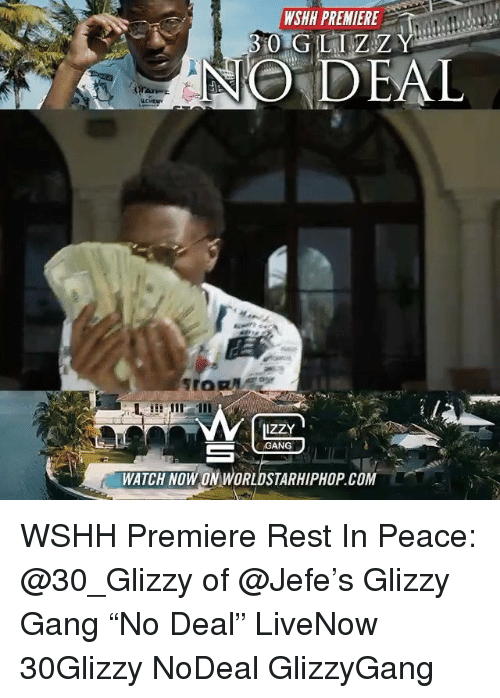 """Memes, Worldstarhiphop, and Wshh: WSHH PREMIERE  O DEAL  IZZY  GANG  WATCH NOW ON WORLDSTARHIPHOP COM WSHH Premiere Rest In Peace: @30_Glizzy of @Jefe's Glizzy Gang """"No Deal"""" LiveNow 30Glizzy NoDeal GlizzyGang"""