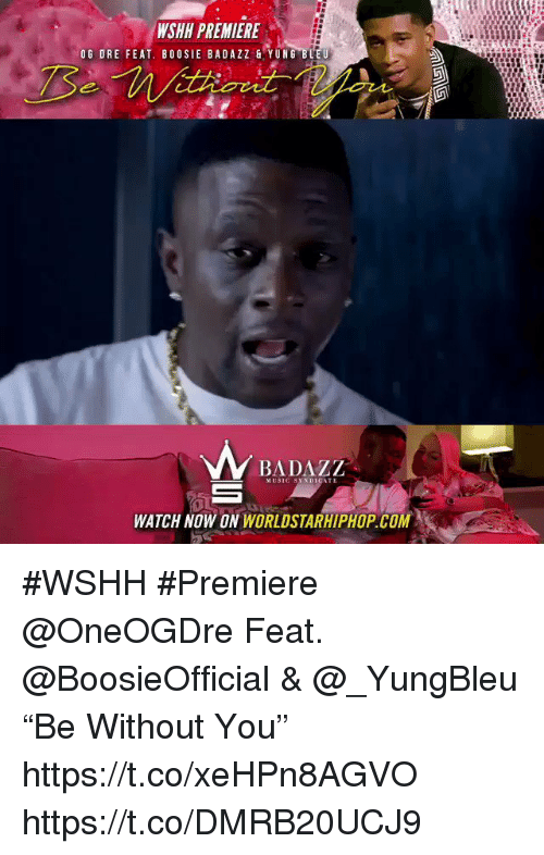 "Sizzle: WSHH PREMIERE  OG DRE FEAT. BOOSIE BADAZZ&YUNG BLEU  BADAZZ  WATCH NOW ON WORLDSTARHIPHOP COM #WSHH #Premiere @OneOGDre Feat. @BoosieOfficial & @_YungBleu ""Be Without You"" https://t.co/xeHPn8AGVO https://t.co/DMRB20UCJ9"
