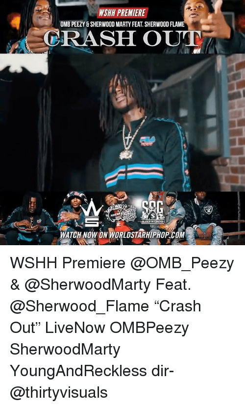 "Memes, Wshh, and 🤖: WSHH PREMIERE  OMB PEEZY & SHERWOOD MARTY FEAT. SHERWOOD FLAM  CRASH OUT  WATCHNOW ON WORUDSTARHIPHOPCOM WSHH Premiere @OMB_Peezy & @SherwoodMarty Feat. @Sherwood_Flame ""Crash Out"" LiveNow OMBPeezy SherwoodMarty YoungAndReckless dir- @thirtyvisuals"