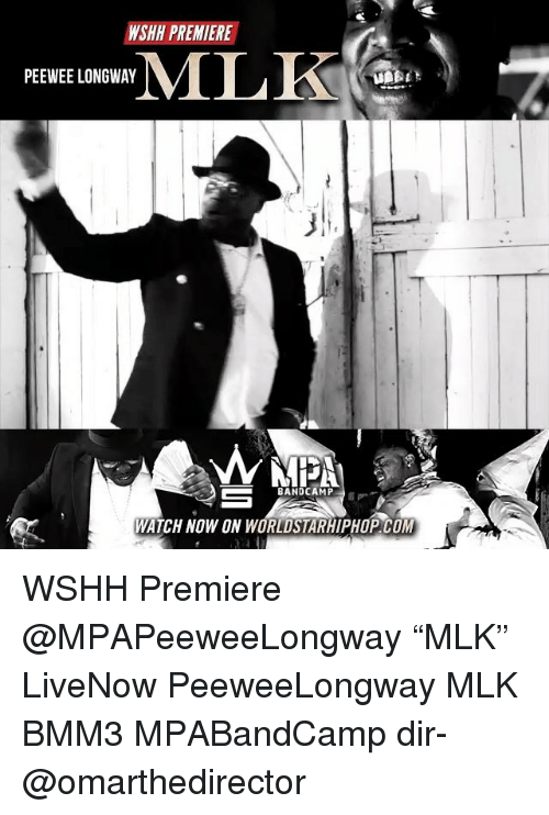 """Memes, Worldstarhiphop, and Wshh: WSHH PREMIERE  PEEWEE LONGWAY  BANDCAMP  WATCH NOW ON WORLDSTARHIPHOP COM WSHH Premiere @MPAPeeweeLongway """"MLK"""" LiveNow PeeweeLongway MLK BMM3 MPABandCamp dir- @omarthedirector"""