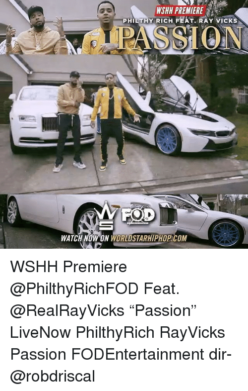 "Memes, Worldstarhiphop, and Wshh: WSHH PREMIERE  PHILTHY RICH FEAT. RAY VICKS  1 D  MA  WATCH NOW ON WORLDSTARHIPHOP COM WSHH Premiere @PhilthyRichFOD Feat. @RealRayVicks ""Passion"" LiveNow PhilthyRich RayVicks Passion FODEntertainment dir- @robdriscal"