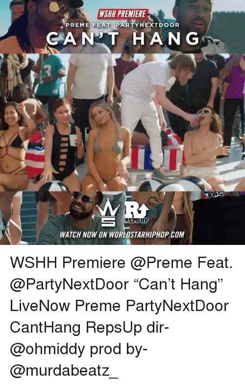 """Memes, Worldstarhiphop, and Wshh: WSHH PREMIERE  PREME FEAT. PARTYNEXTDOOR  CANT HAN G  RERSIUP  WATCH NOW ON WORLDSTARHIPHOP COM WSHH Premiere @Preme Feat. @PartyNextDoor """"Can't Hang"""" LiveNow Preme PartyNextDoor CantHang RepsUp dir- @ohmiddy prod by- @murdabeatz_"""
