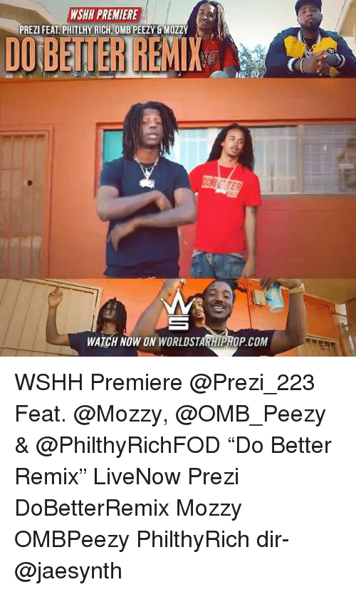 "Memes, Wshh, and Watch: WSHH PREMIERE  PREZI FEAT. PHITLHY RICH, OMB PEEZY & MOZZY  00 BETTER REMIX  WATCH NOW ON WORLDST  P.COM WSHH Premiere @Prezi_223 Feat. @Mozzy, @OMB_Peezy & @PhilthyRichFOD ""Do Better Remix"" LiveNow Prezi DoBetterRemix Mozzy OMBPeezy PhilthyRich dir- @jaesynth"