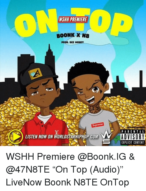 """Memes, Money, and Parental Advisory: WSHH PREMIERE  PROD. DEE MONEY  PARENTAL  ADVISORY  EXPLICIT CONTENT  LISTEN NOW ON WORLDSTARHIPHOP COM WSHH Premiere @Boonk.IG & @47N8TE """"On Top (Audio)"""" LiveNow Boonk N8TE OnTop"""