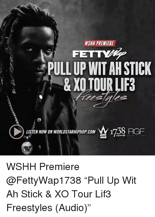 "Memes, 🤖, and Sticks: WSHH PREMIERE  PULL UP WIT AHSTICK  & XO TOUR LIF3  LISTEN NOW ON WORLDSTARHIPHOP coM WSHH Premiere @FettyWap1738 ""Pull Up Wit Ah Stick & XO Tour Lif3 Freestyles (Audio)"""
