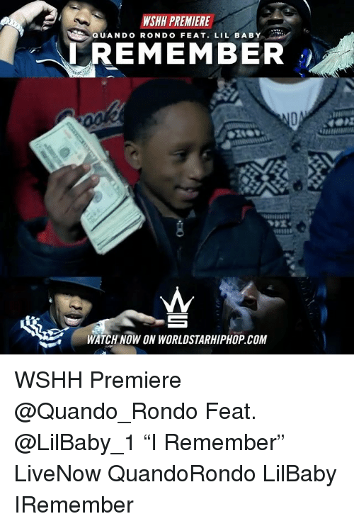"Memes, Worldstarhiphop, and Wshh: WSHH PREMIERE  QUANDO RONDO FEAT. LIL BABY -...  REMEMBER  WATCH NOW ON WORLDSTARHIPHOP.COM WSHH Premiere @Quando_Rondo Feat. @LilBaby_1 ""I Remember"" LiveNow QuandoRondo LilBaby IRemember"