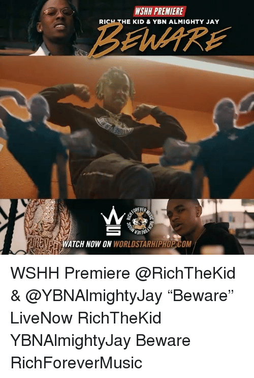"Jay, Memes, and Worldstarhiphop: WSHH PREMIERE  RI  HE KID & YBN ALMIGHTY JAY  BEWARE  ATCH NOW ON WORLDSTARHIPHOP COM WSHH Premiere @RichTheKid & @YBNAlmightyJay ""Beware"" LiveNow RichTheKid YBNAlmightyJay Beware RichForeverMusic"