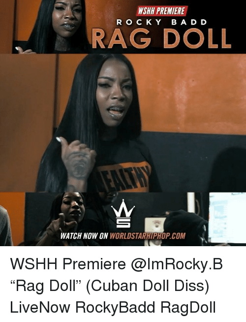"Diss, Memes, and Worldstarhiphop: WSHH PREMIERE  RO CKY BA D D  RAG DOLL  WATCH NOW ON WORLDSTARHIPHOP.COM WSHH Premiere @ImRocky.B ""Rag Doll"" (Cuban Doll Diss) LiveNow RockyBadd RagDoll"