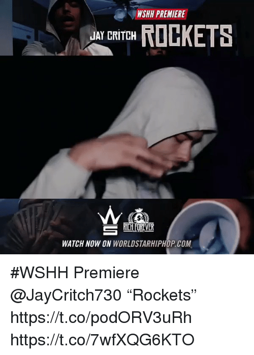 "Jay, Memes, and Worldstarhiphop: WSHH PREMIERE  ROCKETS  JAY CRITCH  CHOREVER  WATCH NOW ON  WORLDSTARHIPHOP COM #WSHH Premiere @JayCritch730 ""Rockets"" https://t.co/podORV3uRh https://t.co/7wfXQG6KTO"