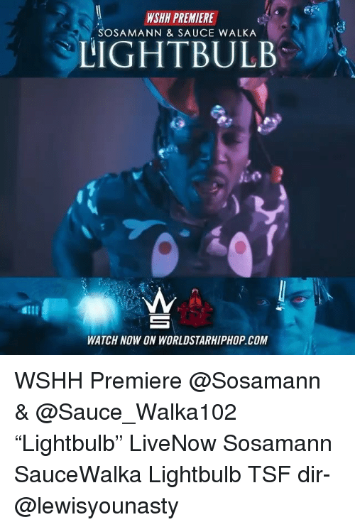 "Memes, Worldstarhiphop, and Wshh: WSHH PREMIERE  SOSAMANN & SAUCE WALKA  LIGHTBULB  allI  WATCH NOW ON WORLDSTARHIPHOP. COM WSHH Premiere @Sosamann & @Sauce_Walka102 ""Lightbulb"" LiveNow Sosamann SauceWalka Lightbulb TSF dir- @lewisyounasty"