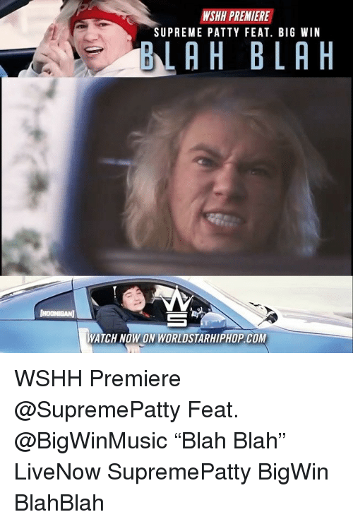 "Memes, Supreme, and Worldstarhiphop: WSHH PREMIERE  SUPREME PATTY FEAT. BIG WIN  BLAH BLA H  ATCH NOW ON WORLDSTARHIPHOP COM WSHH Premiere @SupremePatty Feat. @BigWinMusic ""Blah Blah"" LiveNow SupremePatty BigWin BlahBlah"