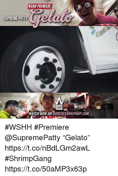 "Sizzle: WSHH PREMIERE  SUPREME PATTY  WATCH NOW ON WORLDSTARHIPHOP.COM #WSHH #Premiere @SupremePatty ""Gelato"" https://t.co/nBdLGm2awL #ShrimpGang https://t.co/50aMP3x63p"