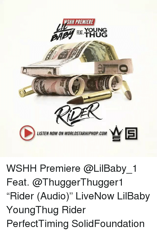 """Memes, Thug, and Worldstarhiphop: WSHH PREMIERE  T YOUNG  THUG  LISTEN NOW ON WORLDSTARHIPHOP COM WSHH Premiere @LilBaby_1 Feat. @ThuggerThugger1 """"Rider (Audio)"""" LiveNow LilBaby YoungThug Rider PerfectTiming SolidFoundation"""
