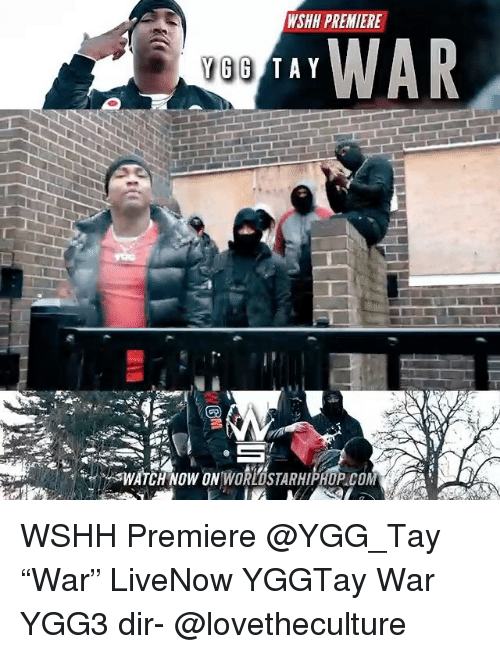 "Memes, Wshh, and Watch: WSHH PREMIERE  TAY  WATCH NOW ON WORLOSTARHIPHUP.COM WSHH Premiere @YGG_Tay ""War"" LiveNow YGGTay War YGG3 dir- @lovetheculture"