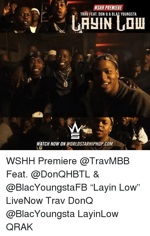 """Memes, Worldstarhiphop, and Wshh: WSHH PREMIERE  TRAV FEAT. DON Q & BLAC YOUNGSTA  WATCH NOW ON WORLDSTARHIPHOP.COM WSHH Premiere @TravMBB Feat. @DonQHBTL & @BlacYoungstaFB """"Layin Low"""" LiveNow Trav DonQ @BlacYoungsta LayinLow QRAK"""