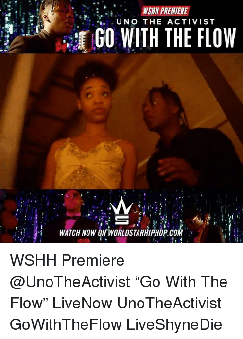 """Memes, Wshh, and Uno: WSHH PREMIERE  . . UNO THE ACTIVIST  GO WITH THE FLOW  축 WATCHNOWON'waRLDSTARHIPHOP.cok47 WSHH Premiere @UnoTheActivist """"Go With The Flow"""" LiveNow UnoTheActivist GoWithTheFlow LiveShyneDie"""