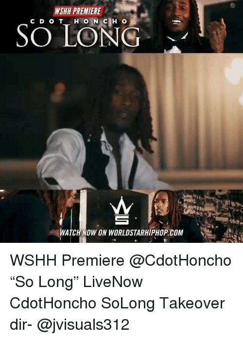 """Memes, Worldstarhiphop, and Wshh: WSHH PREMIERE  WATCH NOW ON WORLDSTARHIPHOP. COM WSHH Premiere @CdotHoncho """"So Long"""" LiveNow CdotHoncho SoLong Takeover dir- @jvisuals312"""