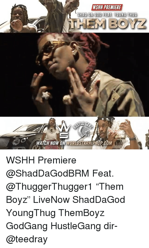 "Memes, Worldstarhiphop, and Wshh: WSHH PREMIERE  WATCH NOW ON WORLDSTARHIPHOP.COM WSHH Premiere @ShadDaGodBRM Feat. @ThuggerThugger1 ""Them Boyz"" LiveNow ShadDaGod YoungThug ThemBoyz GodGang HustleGang dir- @teedray"