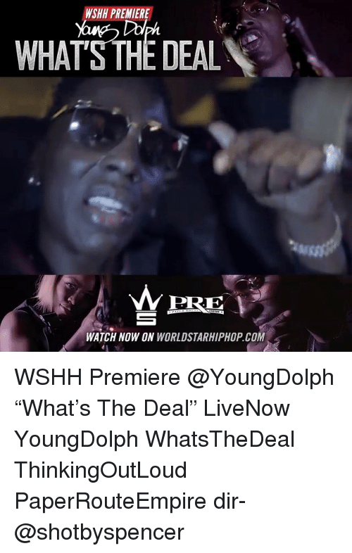 """Memes, Worldstarhiphop, and Wshh: WSHH PREMIERE  WHATS THE DEAL  PRE  WATCH NOW ON WORLDSTARHIPHOP.COM WSHH Premiere @YoungDolph """"What's The Deal"""" LiveNow YoungDolph WhatsTheDeal ThinkingOutLoud PaperRouteEmpire dir- @shotbyspencer"""