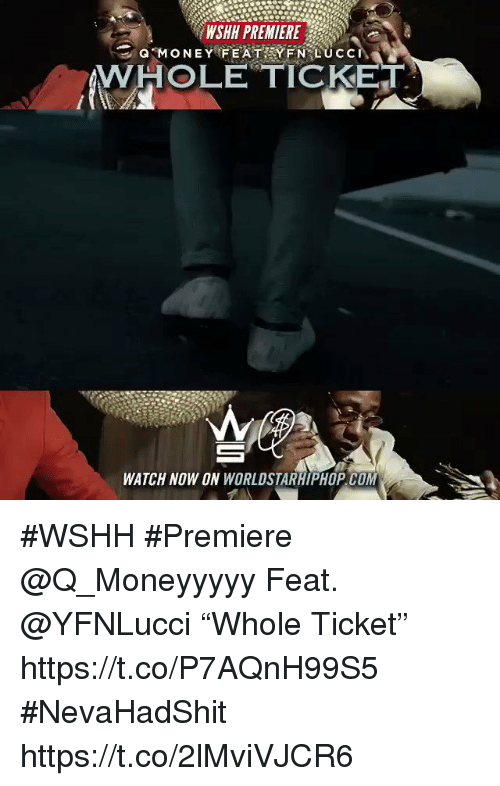 "Sizzle: WSHH PREMIERE  WHOLE TICKE  WATCH NOW ON WORLDSTARHIPHOP COM #WSHH #Premiere @Q_Moneyyyyy Feat. @YFNLucci ""Whole Ticket"" https://t.co/P7AQnH99S5 #NevaHadShit https://t.co/2lMviVJCR6"