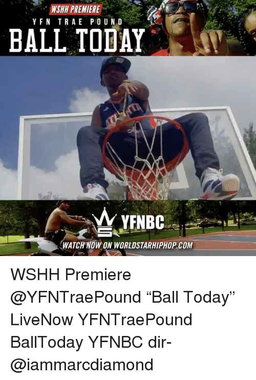 "Memes, Worldstarhiphop, and Wshh: WSHH PREMIERE  Y F N T R A E P O U N D  BALL TODAY  YM YFNBC  WATCH NOW ON WORLDSTARHIPHOP COM WSHH Premiere @YFNTraePound ""Ball Today"" LiveNow YFNTraePound BallToday YFNBC dir- @iammarcdiamond"