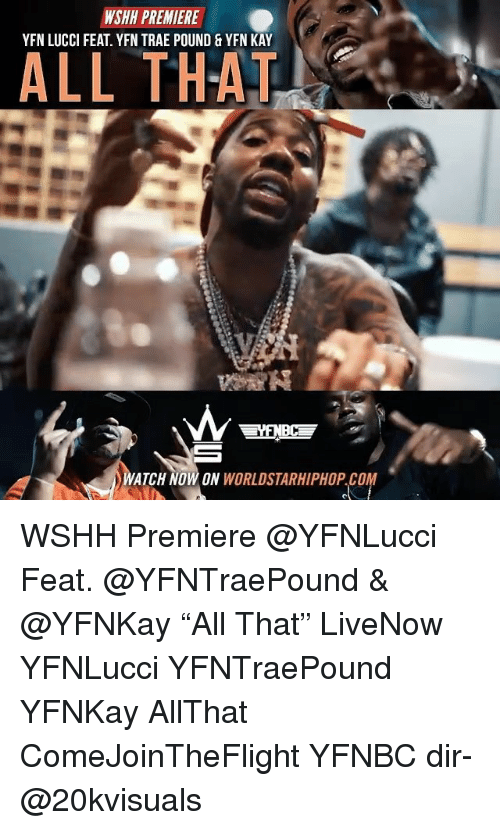 "Memes, Worldstarhiphop, and Wshh: WSHH PREMIERE  YFN LUCCI FEAT. YFN TRAE POUND & YFN KAY  ALL THAT  WATCH NOW ON WORLDSTARHIPHOP CO WSHH Premiere @YFNLucci Feat. @YFNTraePound & @YFNKay ""All That"" LiveNow YFNLucci YFNTraePound YFNKay AllThat ComeJoinTheFlight YFNBC dir- @20kvisuals"