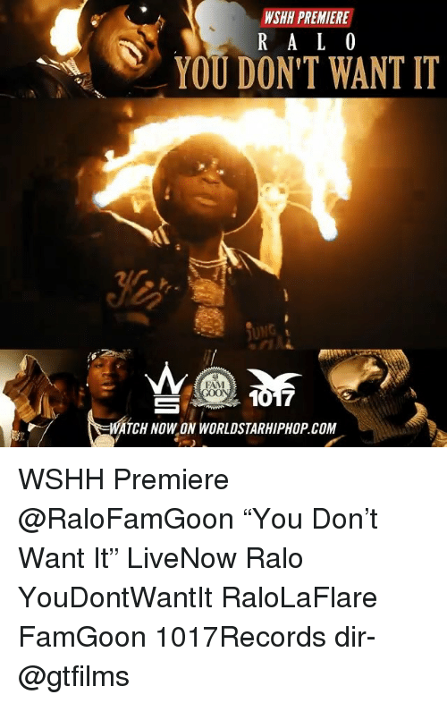 """Fam, Memes, and Worldstarhiphop: WSHH PREMIERE  YOU DON'T WANT IT  JUNG  FAM  WATCH NOW ON WORLDSTARHIPHOP COM WSHH Premiere @RaloFamGoon """"You Don't Want It"""" LiveNow Ralo YouDontWantIt RaloLaFlare FamGoon 1017Records dir- @gtfilms"""