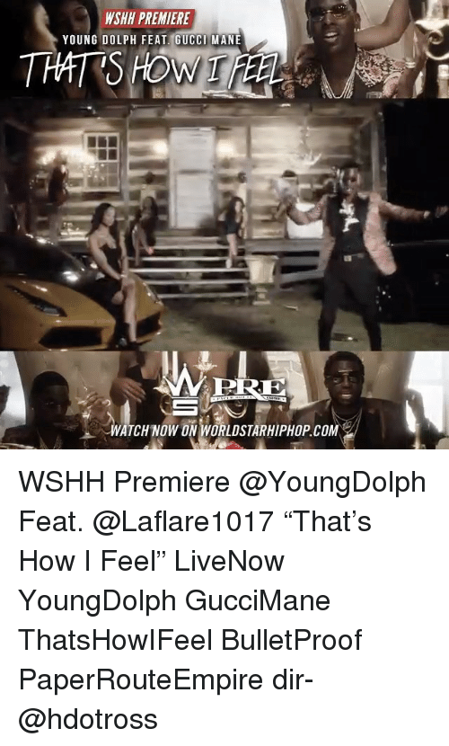 """Gucci, Gucci Mane, and Memes: WSHH PREMIERE  YOUNG DOLPH FEAT. GUCCI MANE  THAT  WATCH NOW ON WORLDSTARHIPHOP COM WSHH Premiere @YoungDolph Feat. @Laflare1017 """"That's How I Feel"""" LiveNow YoungDolph GucciMane ThatsHowIFeel BulletProof PaperRouteEmpire dir- @hdotross"""
