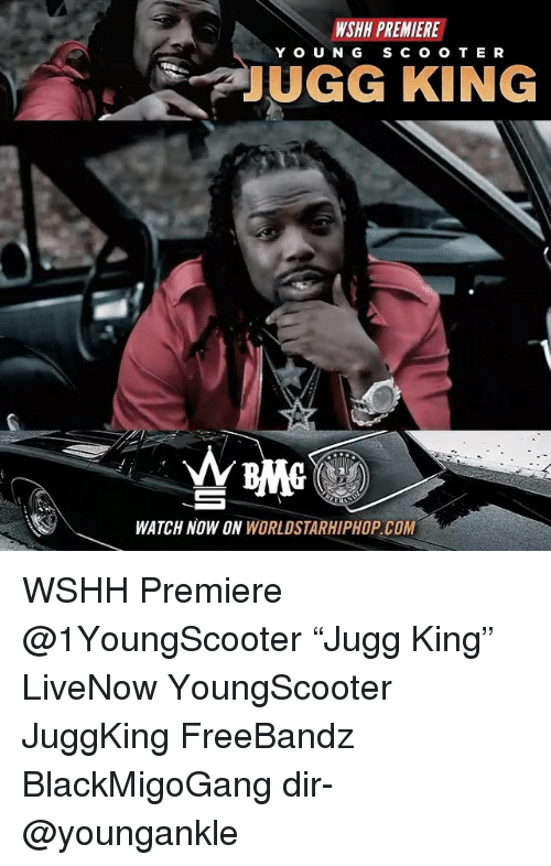 """Memes, Worldstarhiphop, and Wshh: WSHH PREMIERE  YOUNG S CO O TE R  UGG KING  WATCH NOW ON WORLDSTARHIPHOP.COM WSHH Premiere @1YoungScooter """"Jugg King"""" LiveNow YoungScooter JuggKing FreeBandz BlackMigoGang dir- @youngankle"""