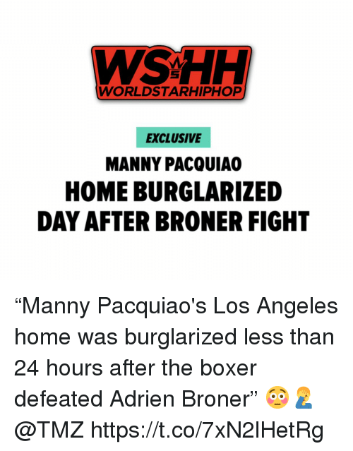 """worldstarhiphop: WSHH  WORLDSTARHIPHOP  EXCLUSIVE  MANNY PACQUIA  HOME BURGLARIZED  DAY AFTER BRONER FIGHT """"Manny Pacquiao's Los Angeles home was burglarized less than 24 hours after the boxer defeated Adrien Broner"""" 😳🤦♂️ @TMZ https://t.co/7xN2lHetRg"""