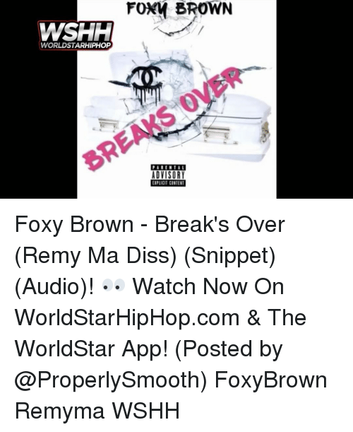 Memes, Worldstarhiphop, and 🤖: WSHH  WORLDSTARHIPHOP  FOXM BROWN  ADVISORY  EIPLICIT CONTENT Foxy Brown - Break's Over (Remy Ma Diss) (Snippet) (Audio)! 👀 Watch Now On WorldStarHipHop.com & The WorldStar App! (Posted by @ProperlySmooth) FoxyBrown Remyma WSHH