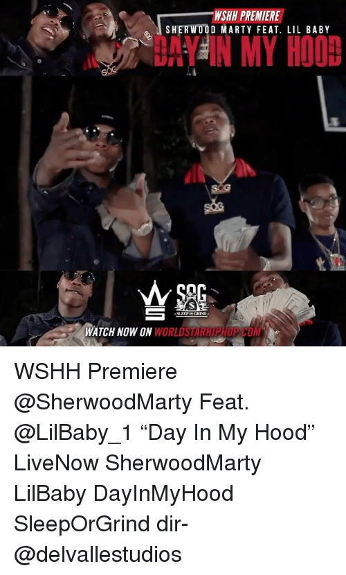 "Memes, Wshh, and Watch: WSHN PREMIERE  %1 SHERWOOD MARTY FEAT. LIL BABY  DAY IN MY HOOD  SLEEP OR GRIND  WATCH NOW ON WORLDSTARHIPHUPCOM WSHH Premiere @SherwoodMarty Feat. @LilBaby_1 ""Day In My Hood"" LiveNow SherwoodMarty LilBaby DayInMyHood SleepOrGrind dir- @delvallestudios"