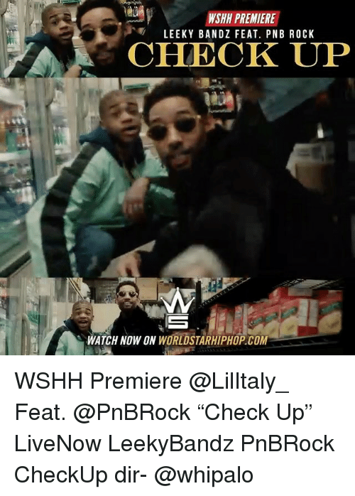 "Memes, Worldstarhiphop, and Wshh: WSHN PREMIERE  LEEKY BANDZ FEAT. PNB ROCK  CHECK UP  WATCH NOW ON WORLDSTARHIPHOP.COM WSHH Premiere @LilItaly_ Feat. @PnBRock ""Check Up"" LiveNow LeekyBandz PnBRock CheckUp dir- @whipalo"
