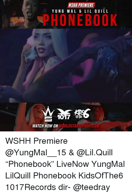 "Memes, Worldstarhiphop, and Wshh: WSHN PREMIERE  YUNG MAL & LIL UILL  HO N EBOOK  S 1017  WATCH NOW ON  WORLDSTARHIPHOP.COM WSHH Premiere @YungMal__15 & @Lil.Quill ""Phonebook"" LiveNow YungMal LilQuill Phonebook KidsOfThe6 1017Records dir- @teedray"
