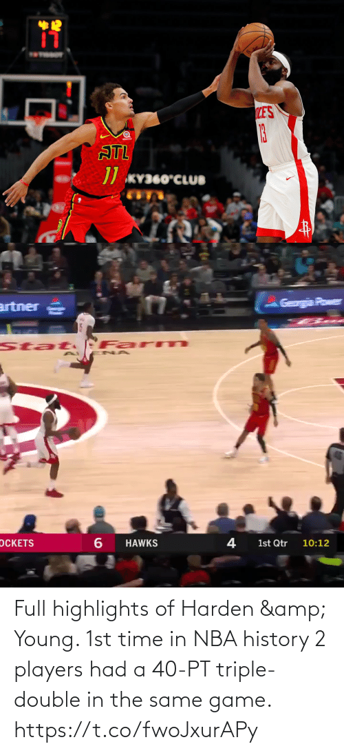 triple double: wSTOB  LE'S  13  ATL  // KY360°CLUB   Geogia Power  artner  Far m  Stat  OCKETS  HAWKS  1st Qtr 10:12 Full highlights of Harden & Young.   1st time in NBA history 2 players had a 40-PT triple-double in the same game.    https://t.co/fwoJxurAPy