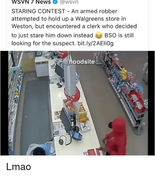 Lmao, Walgreens, and Trendy: WSVN 7 Newsawsvn  STARING CONTEST An armed robber  attempted to hold up a Walgreens store in  Weston, but encountered a clerk who decided  to just stare him down insteadBSO is stil  looking for the suspect. bit.ly/2AEliOg  hoodsite Lmao