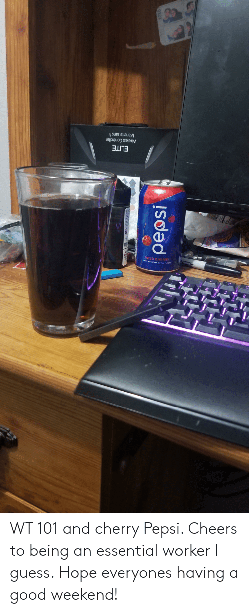 Pepsi: WT 101 and cherry Pepsi. Cheers to being an essential worker I guess. Hope everyones having a good weekend!