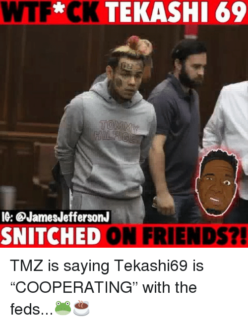 """Feds: WTF*CK TEKASHI 69  IG: QJamesJeffersonJ  SNITCHED ON FRIENDS?! TMZ is saying Tekashi69 is """"COOPERATING"""" with the feds...🐸☕️"""