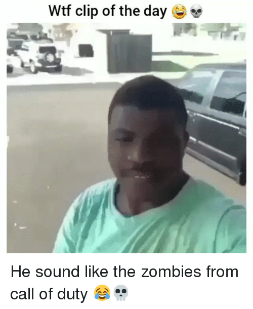 Funny, Wtf, and Zombies: Wtf clip of the day 6e He sound like the zombies from call of duty 😂💀