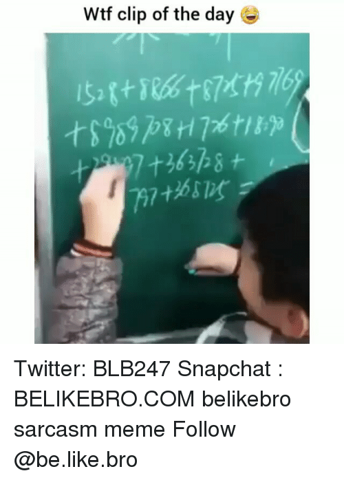Be Like, Meme, and Memes: Wtf clip of the day e Twitter: BLB247 Snapchat : BELIKEBRO.COM belikebro sarcasm meme Follow @be.like.bro