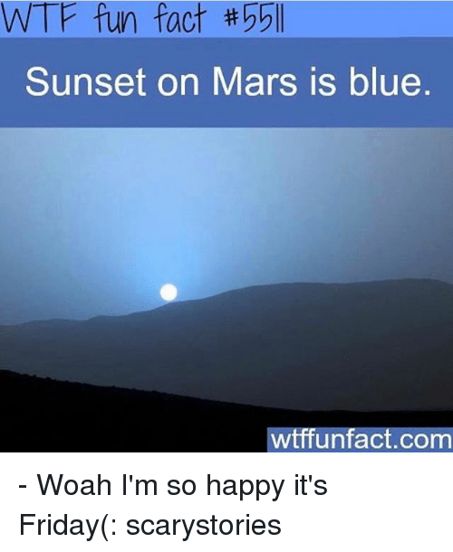 wtf fun facts: WTF fun fact 55ll  Sunset on Mars is blue  wtffunfact.com - Woah I'm so happy it's Friday(: scarystories