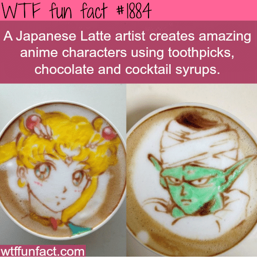 Cocktails: WTF fun fact #884  A Japanese Latte artist creates amazing  anime characters using toothpicks,  chocolate and cocktail syrups  wtffunfact.com
