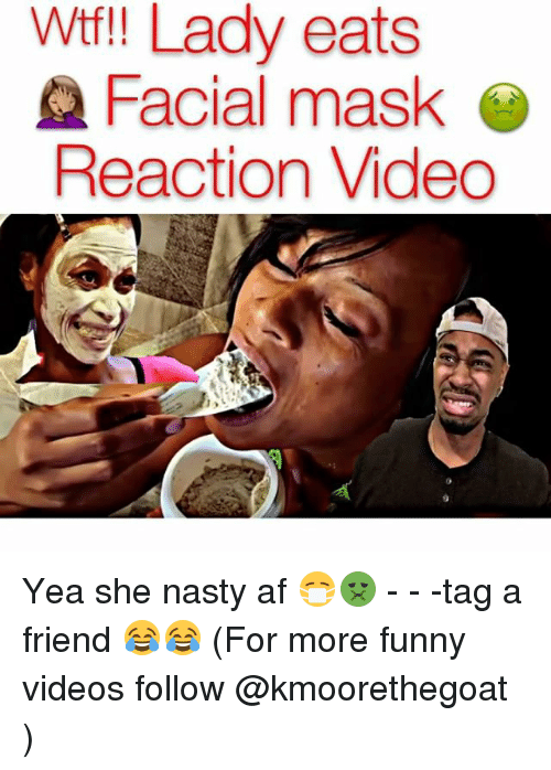 Nasty: Wtf Lady eats  Facial mask  Reaction Video Yea she nasty af 😷🤢 - - -tag a friend 😂😂 (For more funny videos follow @kmoorethegoat )