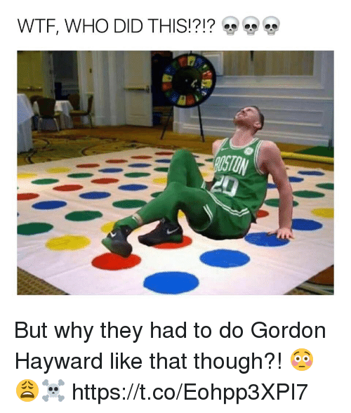 Hayward: WTF, WHO DID THIS!?!? But why they had to do Gordon Hayward like that though?! 😳😩☠️ https://t.co/Eohpp3XPI7