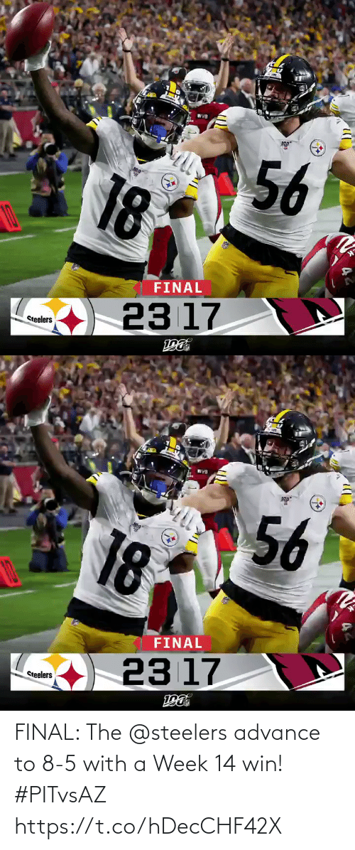 Steelers: WVB  56  18  FINAL  23 17  Steelers   WYB  56  18  FINAL  23 17  Steelers FINAL: The @steelers advance to 8-5 with a Week 14 win! #PITvsAZ https://t.co/hDecCHF42X