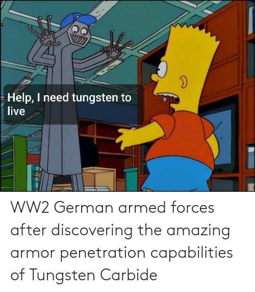 History, Amazing, and Ww2: WW2 German armed forces after discovering the amazing armor penetration capabilities of Tungsten Carbide