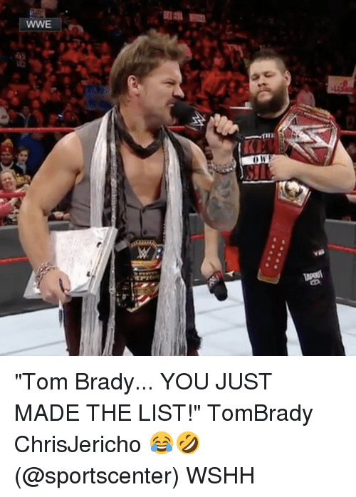 "You Just Made The List: WWE  MITIE ""Tom Brady... YOU JUST MADE THE LIST!"" TomBrady ChrisJericho 😂🤣 (@sportscenter) WSHH"