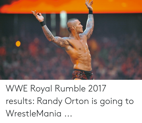 Wwe Royal: WWE Royal Rumble 2017 results: Randy Orton is going to WrestleMania ...