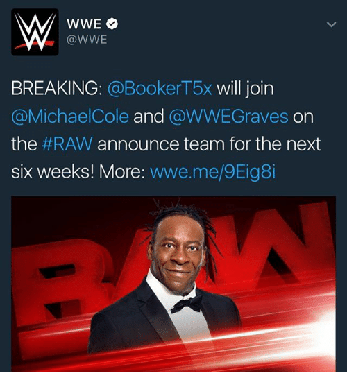 michael cole: WWE  WWE  BREAKING  a Booker T5x will join  @Michael Cole  and  a WWEGraves On  the  #RAW announce team for the next  six weeks! More  wwe.me/9Eig8i